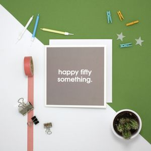'Happy Fifty Something' Card - birthday cards