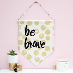 'Be Brave' Hanging Fabric Wall Banner