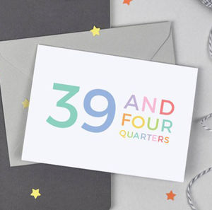 40th Birthday Card '39 And Four Quarters' - birthday cards