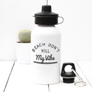 'Beach Don't Kill My Vibe' Personalised Water Bottle