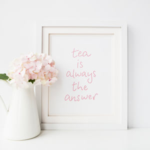 Tea Is Always The Answer Print - posters & prints