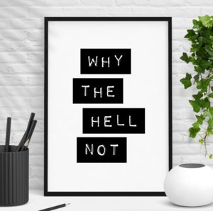 Why The Hell Not Inspirational Quote - new in prints & art