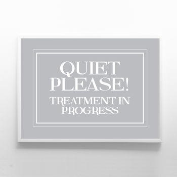 Quiet Please Treatment In Progress Sign