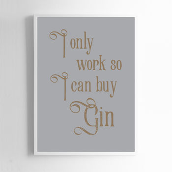 I Only Work So I Can Buy Gin