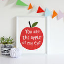 You Are The Apple Of My Eye, Quote Print