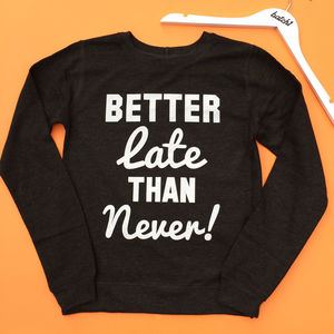 'Better Late Than Never' Women's Slogan Sweatshirt - jumpers & cardigans