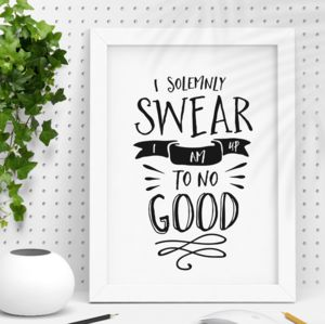 'I Solemnly Swear I Am Up To No Good' Typography Print - typography