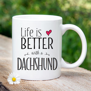 'Life Is Better With A Dachshund' Mug