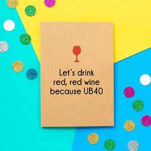 'Red Red Wine Because Ub40' Funny 40th Birthday Card - funny cards