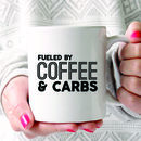 'Fueled By Coffee And Carbs' Mug