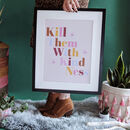 Kill Them With Kindess Graphic Art Print