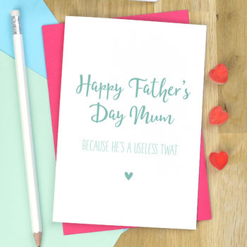Funny Father's Day Card For Mum 'Useless Twat'