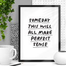 'Someday This Will All Make Perfect Sense' Print