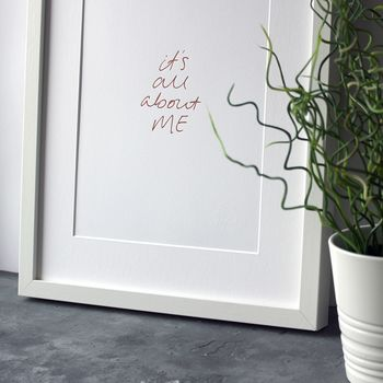 'It's All About Me' Rose Gold Foil Print