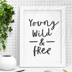 'Young Wild And Free' Black And White Typography Print