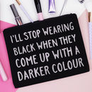 'I'll Stop Wearing Black' Makeup Bag