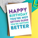 Happy Birthday You're Not Getting Older Card