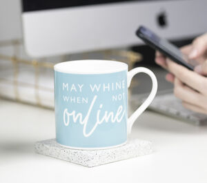 May Whine When Not Online Bone China Mug