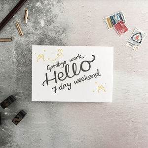 'Goodbye Work Hello Seven Day Weekend' Letterpress Card - retirement cards