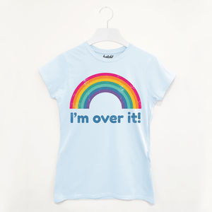 I'm Over It Women's Rainbow Slogan T Shirt - clothing