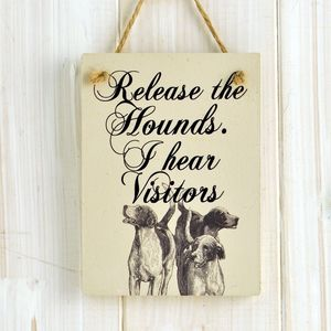'Release The Hounds. I Hear Visitors' Sign - decorative accessories