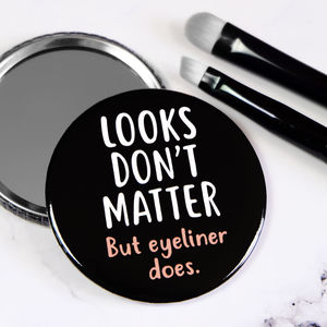 Looks Don't Matter But Eyeliner Does Pocket Mirror
