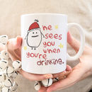 'He Sees You When You're Drinking' Funny Ceramic Mug