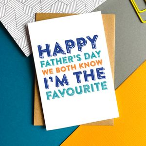 Happy Father's Day We Both Know I'm The Favourite Card - shop by category