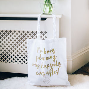 'I'm Busy Planning My Happily Ever After' Tote Bag - engagement gifts
