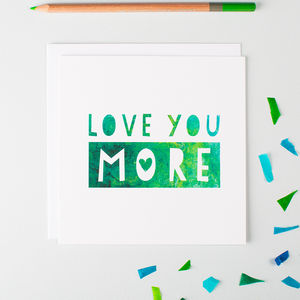 'Love You More' Valentine's Card - anniversary cards