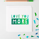'Love You More' Valentine's Card