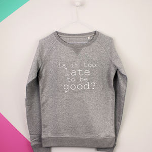Is It Too Late To Be Good? Organic Cotton Sweatshirt - christmas jumpers