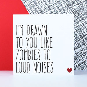 'Drawn To You Like Zombies To Loud Noises' Card - new in