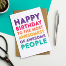 Happy Birthday To The Most Awesomest Of People Card
