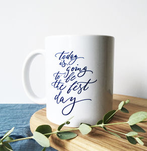 Today Is Going To Be The Best Day Calligraphy Mug - dining room