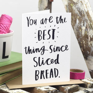 'You Are The Best Thing Since Sliced Bread' Card