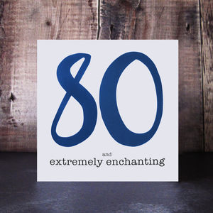 80 And Extremely Enchanting 80th Birthday Card