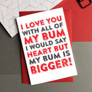 I Love You With All Of My Bum Greetings Card
