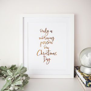 'I'm Only A Morning Person On Christmas Day' Foil Print