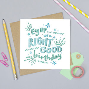 'Ey Up 'Av A Right Good Birthday! Yorkshire Card - birthday cards