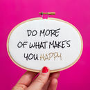 Do More Of What Makes You Happy Embroidery Kit