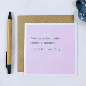 'Favourite Financial Burden' Mother's Day Card