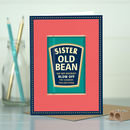 Funny Card 'Sister Old Bean'