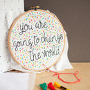 'You Are Going To Change The World' Embroidery Hoop Kit