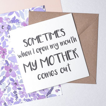 'Sometimes When I Open My Mouth' Mother Quote Card