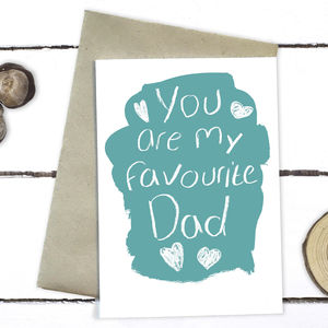 You Are My Favourite Dad Father's Day Card - what's new