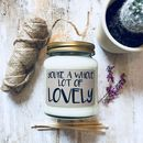 'You're A Whole Lot Of Lovely' Scented Soy Candle