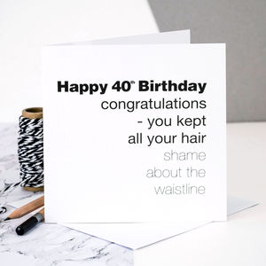 40th Birthday Card For Men 'You Kept All Your Hair' - birthday cards