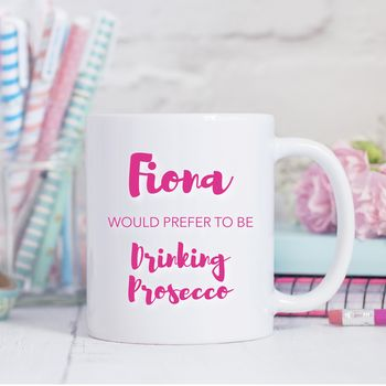 Prefer To Be Drinking Prosecco Personalised Mug