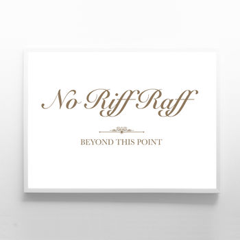 No Riff Raff Beyond This Point Print Sign